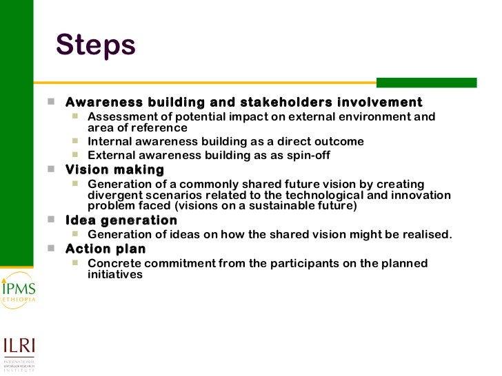 Steps  <ul><li>Awareness building and stakeholders involvement </li></ul><ul><ul><li>Assessment of potential impact on ext...