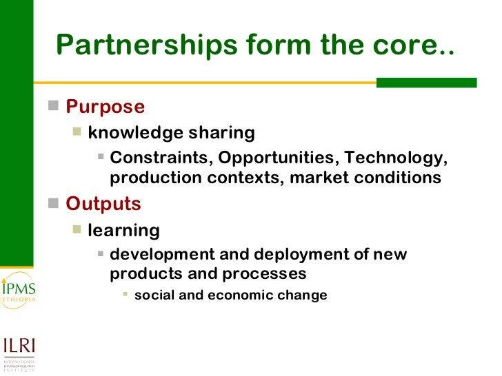 Partnerships form the core.. <ul><li>Purpose  </li></ul><ul><ul><li>knowledge sharing </li></ul></ul><ul><ul><ul><li>Const...