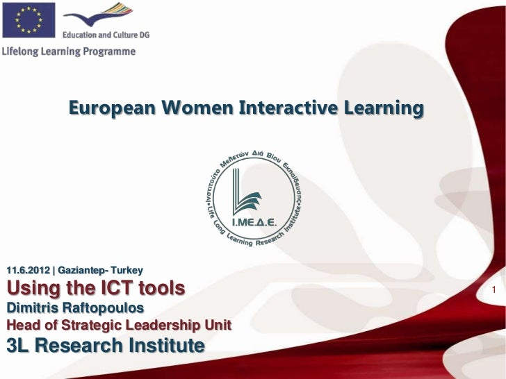 European Women Interactive Learning11.6.2012   Gaziantep- TurkeyUsing the ICT tools                                1Dimitr...