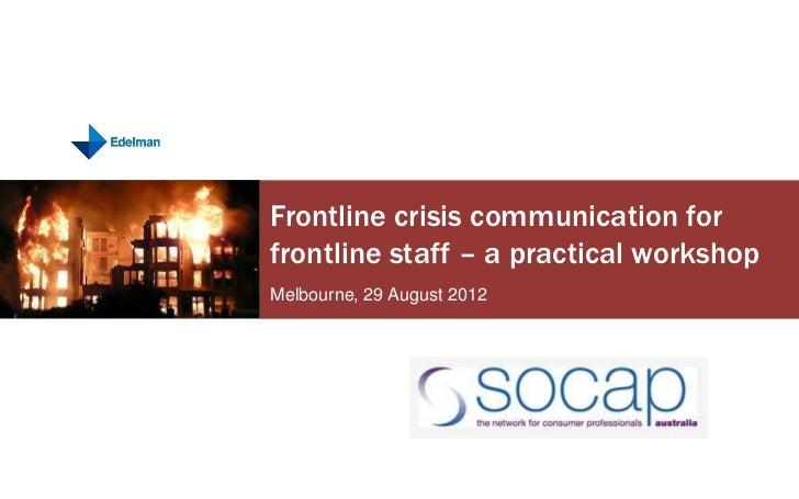 Frontline crisis communication forfrontline staff – a practical workshopMelbourne, 29 August 2012
