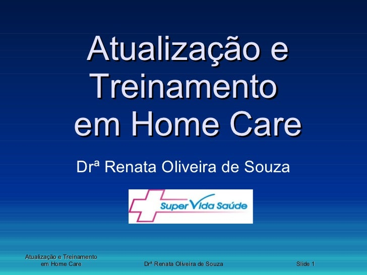 Atualização e Treinamento  em Home Care Drª Renata Oliveira de Souza