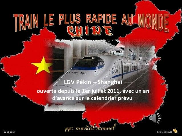 LGV Pékin – Shanghai             ouverte depuis le 1er juillet 2011, avec un an                  davance sur le calendrier...