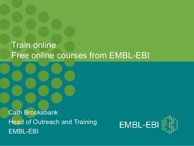 Cath Brooksbank Head of Outreach and Training EMBL-EBI Train online Free online courses from EMBL-EBI