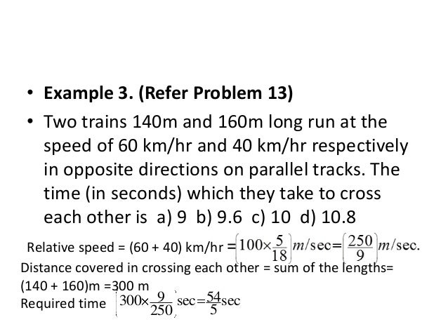 • If two trains (or bodies) start at the same time from points A and B towards each other and after crossing they take a a...