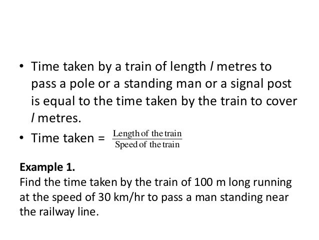 • Time taken by a train of length l metres to pass a pole or a standing man or a signal post is equal to the time taken by...
