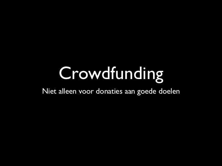 """""""I have very little doubt that 10 years from now,crowdfunding will be embedded into the financialfabric of the world, just..."""