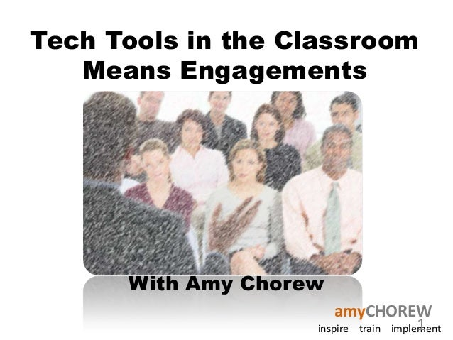Tech Tools in the Classroom Means Engagements  With Amy Chorew amyCHOREW 1 inspire train implement