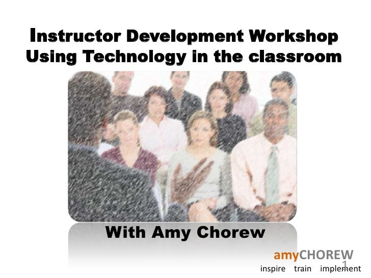 Instructor Development WorkshopUsing Technology in the classroom<br />With Amy Chorew<br />1<br />