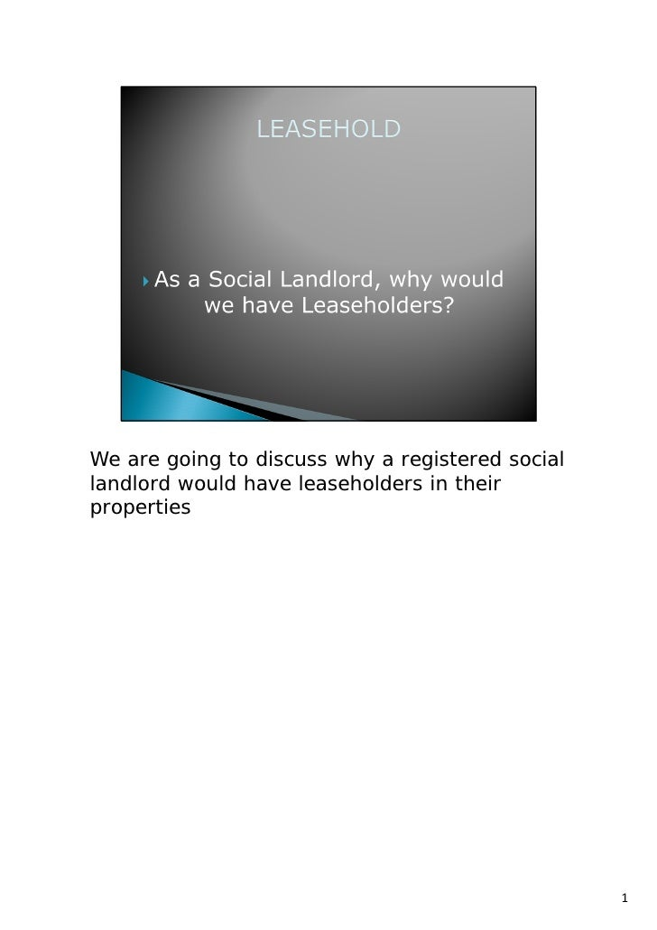 We are going to discuss why a registered sociallandlord would have leaseholders in theirproperties                        ...