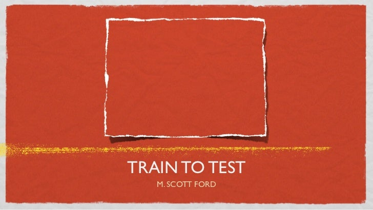 TRAIN TO TEST   M. SCOTT FORD