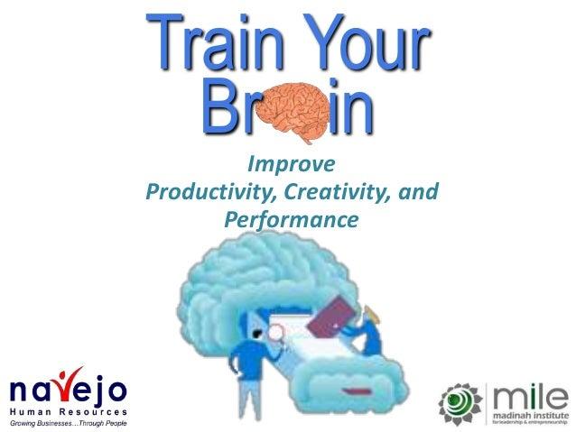 Train YourBr inImproveProductivity, Creativity, andPerformance