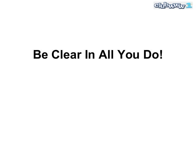 Be Clear In All You Do!