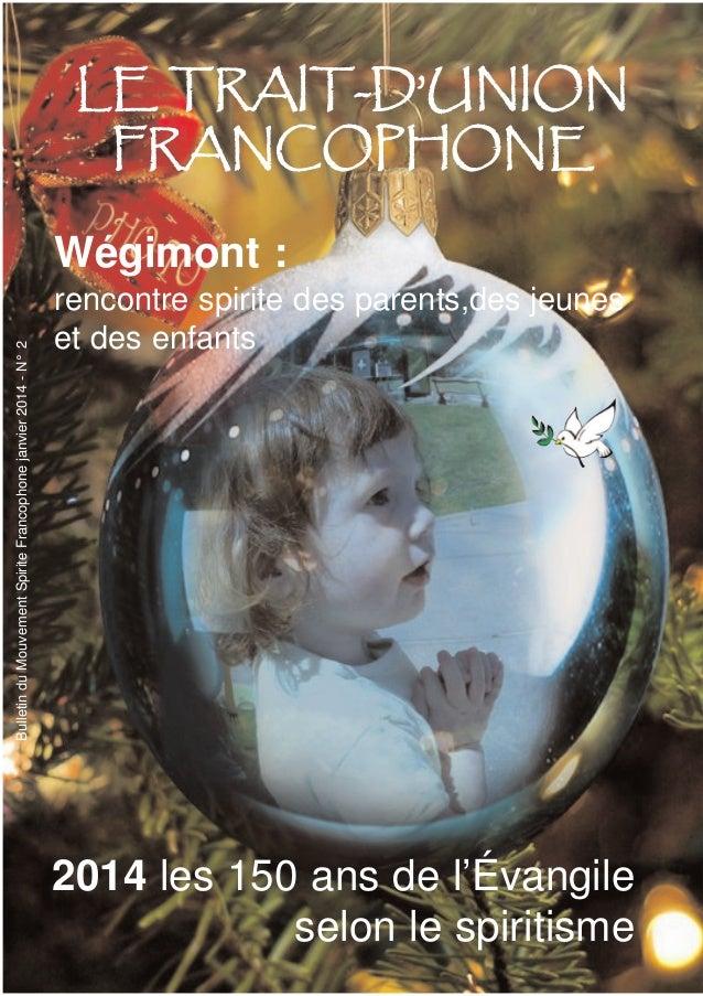 LE TRAIT-D'UNION FRANCOPHONE Bulletin du Mouvement Spirite Francophone janvier 2014 - N° 2  Wégimont : rencontre spirite d...