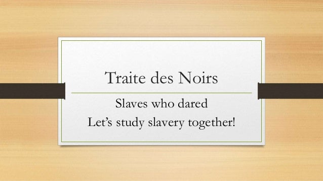 Traite des Noirs Slaves who dared Let's study slavery together!