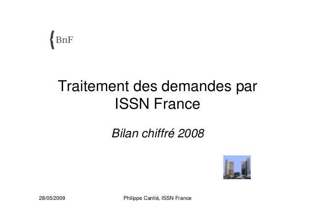 28/05/2009 Philippe Cantié, ISSN France Traitement des demandes par ISSN France Bilan chiffré 2008