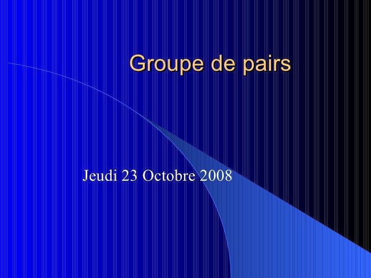 Groupe de pairs Jeudi 23 Octobre 2008