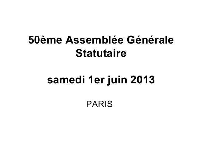 50ème Assemblée Générale Statutaire samedi 1er juin 2013 PARIS