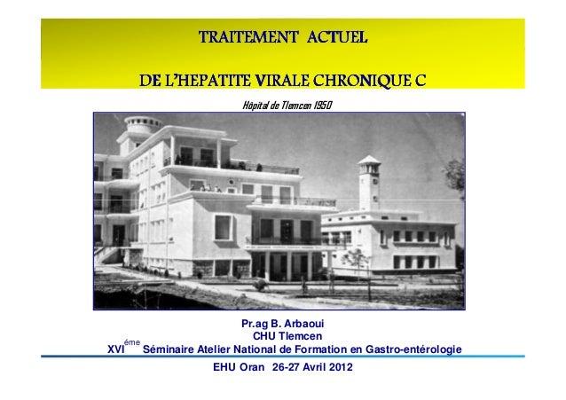 TRAITEMENT ACTUEL      DE L'HEPATITE VIRALE CHRONIQUE C                          Hôpital de Tlemcen 1950                  ...