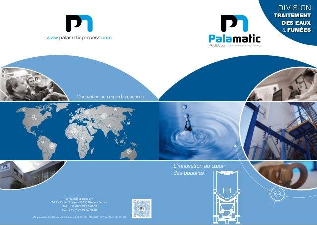 DIVISION TRAITEMENT DES EAUX & FUMÉES www.palamaticprocess.com contact@palamatic.fr ZA La Croix Rouge • 35530 Brécé •Fran...