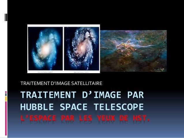 TRAITEMENT D'IMAGE PAR HUBBLE SPACE TELESCOPE L'ESPACE PAR LES YEUX DE HST. TRAITEMENT D'IMAGE SATELLITAIRE