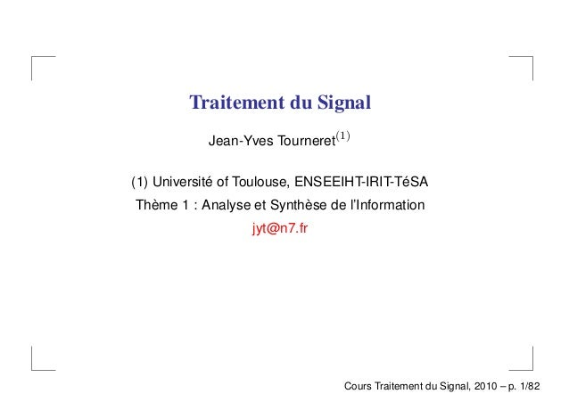 Traitement du Signal           Jean-Yves Tourneret(1)(1) Université of Toulouse, ENSEEIHT-IRIT-TéSAThème 1 : Analyse et Sy...