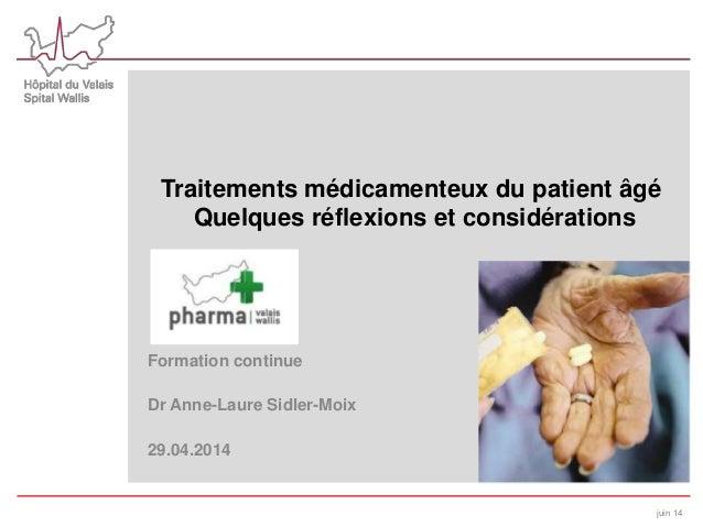Traitements médicamenteux du patient âgé Quelques réflexions et considérations Formation continue Dr Anne-Laure Sidler-Moi...
