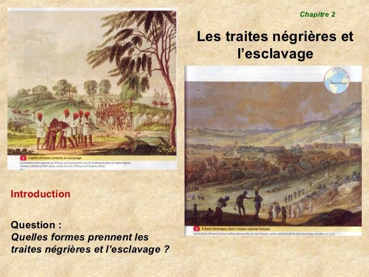 Chapitre 2                                     Les traites négrières et                                           l'esclav...