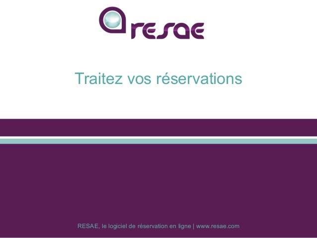 RESAE, le logiciel de réservation en ligne | www.resae.com Traitez vos réservations