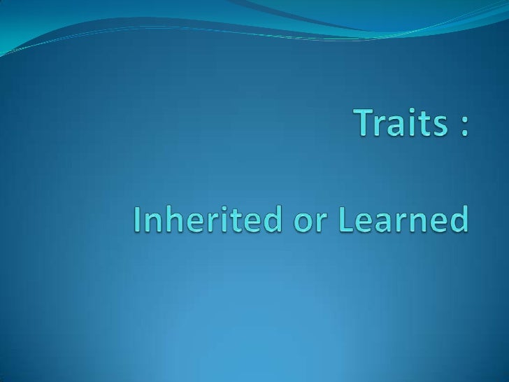 Traits :Inherited or Learned<br />