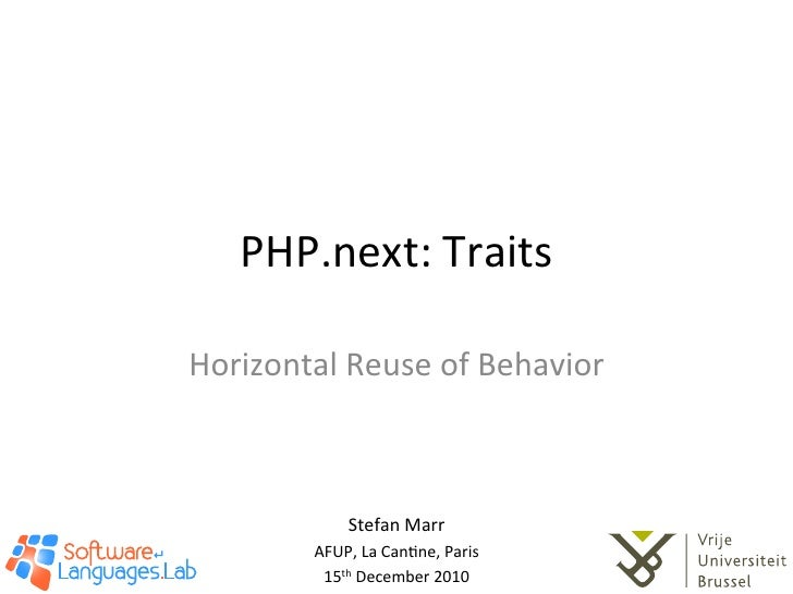 PHP.next: Traits Horizontal Reuse of Behavior                    Stefan Marr             AFUP, La Can@...