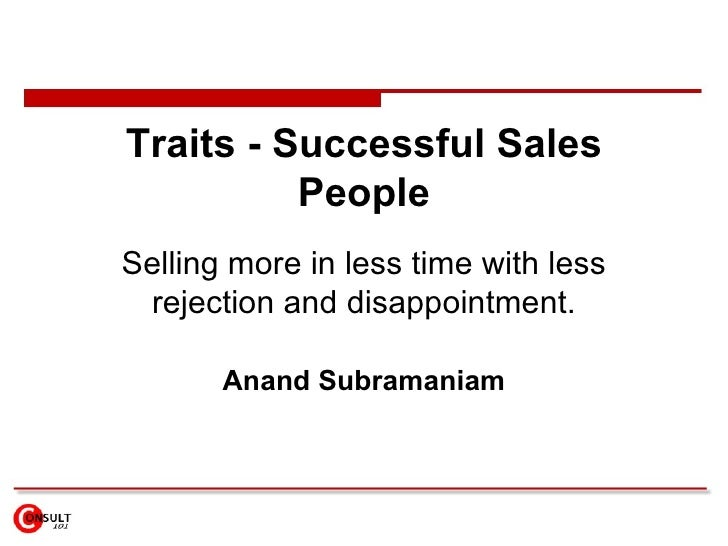 Traits - Successful Sales People Selling more in less time with less rejection and disappointment. Anand Subramaniam
