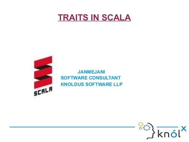 TRAITS IN SCALAJANMEJANISOFTWARE CONSULTANTKNOLDUS SOFTWARE LLP
