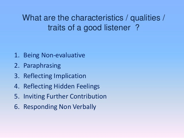 the qualities of a good listener Qualities of good listener pdf the process of listening, clarifying, giving feedback, and self-disclosing can be a good listener by making comments about the same.
