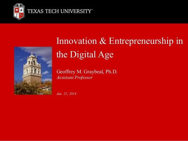 Innovation & Entrepreneurship in the Digital Age Geoffrey M. Graybeal, Ph.D. Assistant Professor Jan. 21, 2014