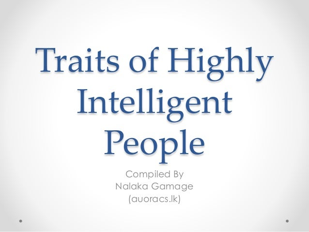 characteristics of intelligent people Opinions expressed by entrepreneur smart people tend to personality traits, values, morals and beliefs smart people are wise to others but know.