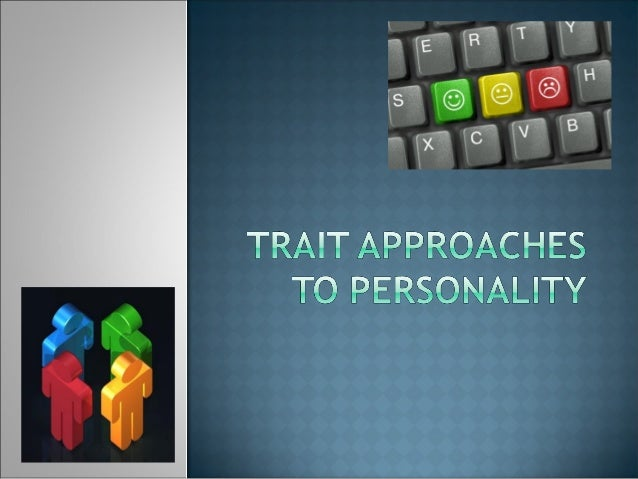  Trait theory – a model of personality thatseeks to identify the basic traits necessary todescribe personality. Traits –...