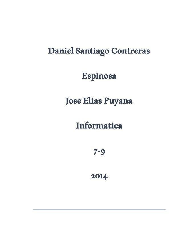 Daniel Santiago Contreras  Espinosa  Jose Elias Puyana  Informatica  7-9  2014