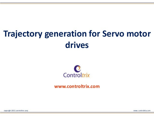 copyright 2011 controltrix corp www. controltrix.comwww.controltrix.comTrajectory generation for Servo motordrives