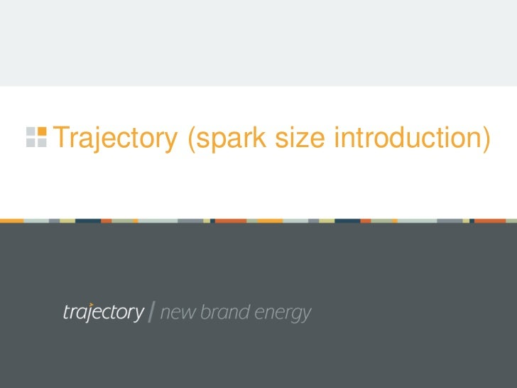 Trajectory (spark size introduction)