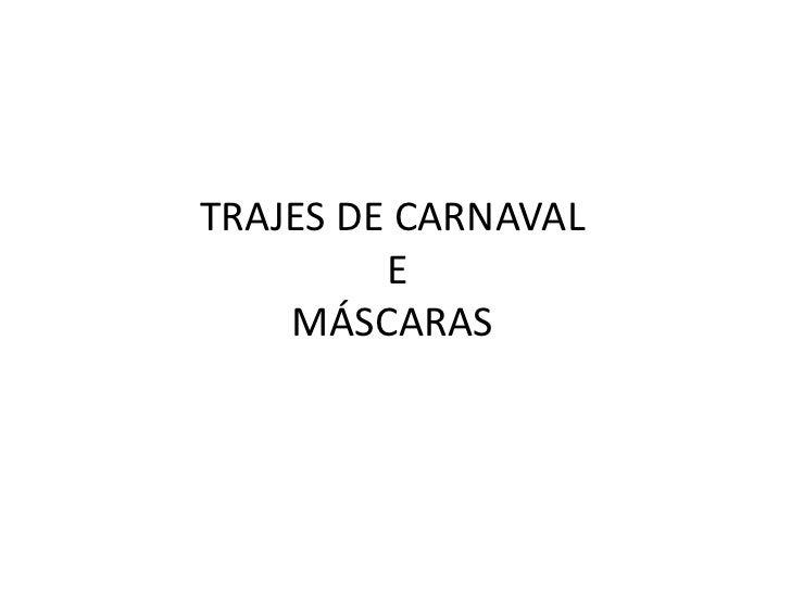 TRAJES DE CARNAVAL         E    MÁSCARAS