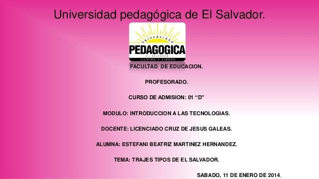 """Universidad pedagógica de El Salvador.  FACULTAD DE EDUCACION. PROFESORADO.  CURSO DE ADMISION: 01 """"D"""" MODULO: INTRODUCCIO..."""