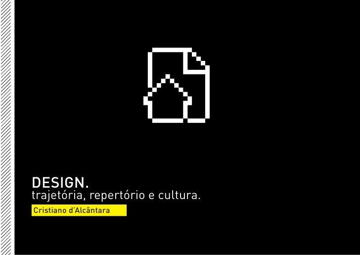 DESIGN. trajetória, repertório e cultura. Cristiano d'Alcântara