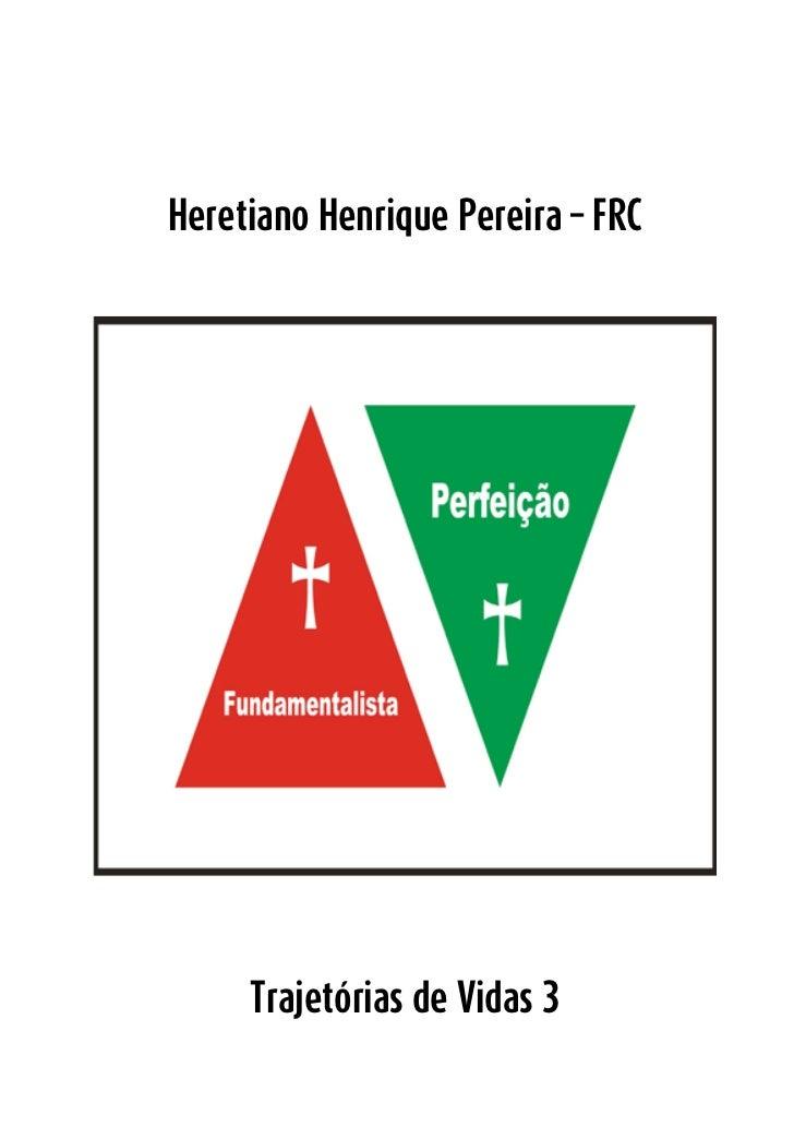 Heretiano Henrique PereiraHeretiano Henrique Pereira – FRC     Trajetórias de Vidas 3                                     ...