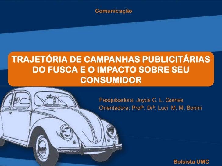 ComunicaçãoTRAJETÓRIA DE CAMPANHAS PUBLICITÁRIAS    DO FUSCA E O IMPACTO SOBRE SEU             CONSUMIDOR                P...