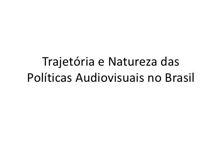Trajetória e Natureza das Políticas Audiovisuais no Brasil<br />