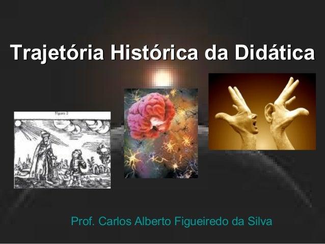 TTrraajjeettóórriiaa HHiissttóórriiccaa ddaa DDiiddááttiiccaa  Prof. Carlos Alberto Figueiredo da Silva