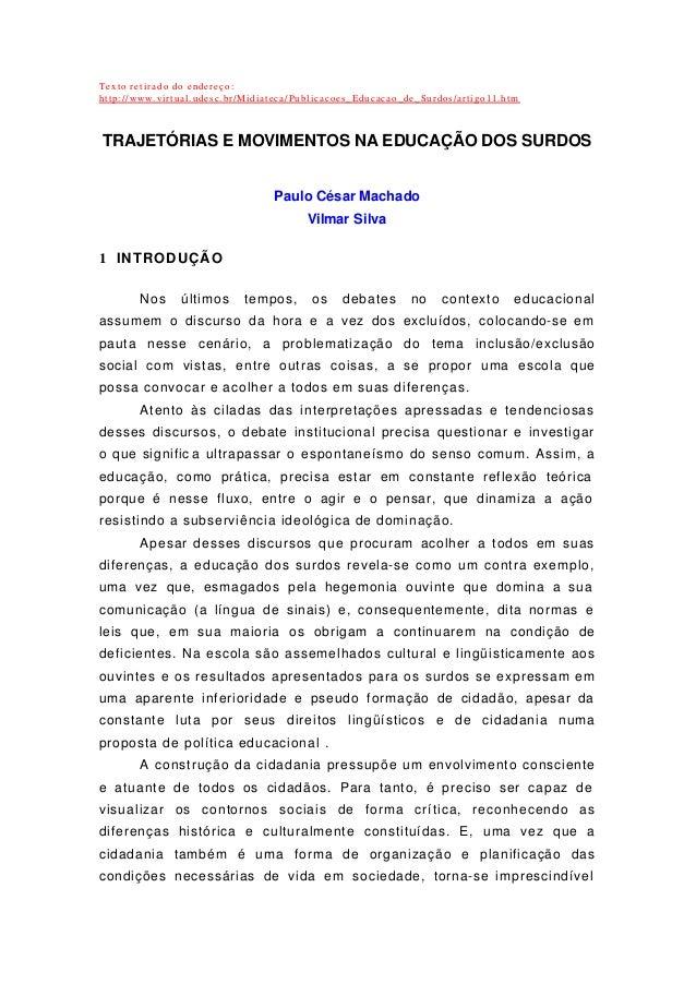 Texto retirado do endereço: http://www.virtual.udesc.br/Midiateca/Publicacoes_Educacao_de_Surdos/artigo11.htm TRAJETÓRIAS ...