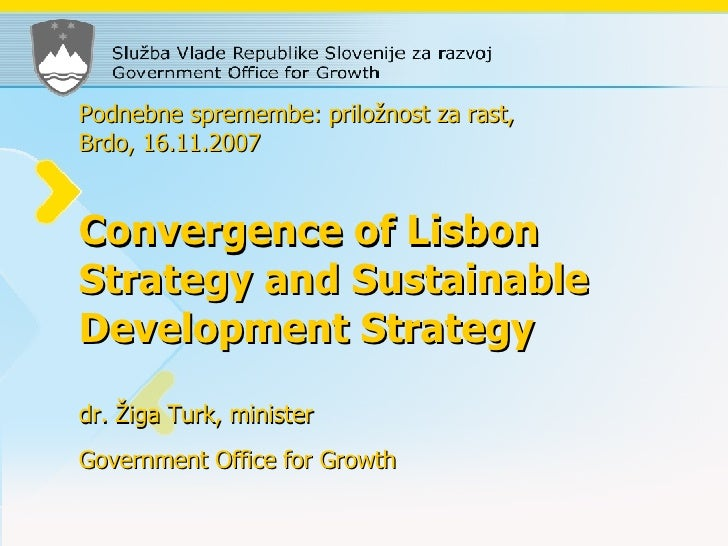 Podnebne spremembe: priložnost za rast,  Brdo, 16.11.2007 Convergence of Lisbon Strategy and Sustainable Development Strat...