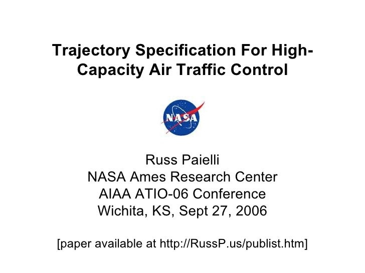 Trajectory Specification For High-Capacity Air Traffic Control Russ Paielli NASA Ames Research Center AIAA ATIO-06 Confere...