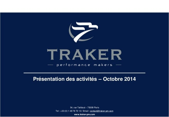 54, rue Taitbout – 75009 Paris  Tel : +33 (0) 1 48 78 73 13 / Email : contact@traker-pm.com  www.traker-pm.com  Présentati...